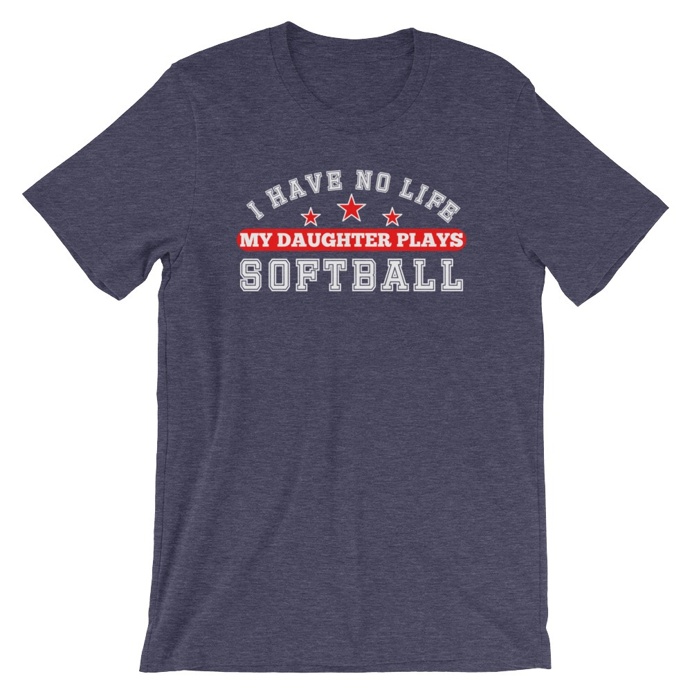 I Have No Life My Daughter Plays Softball Funny Fastpitch Short-Sleeve T-Shirt