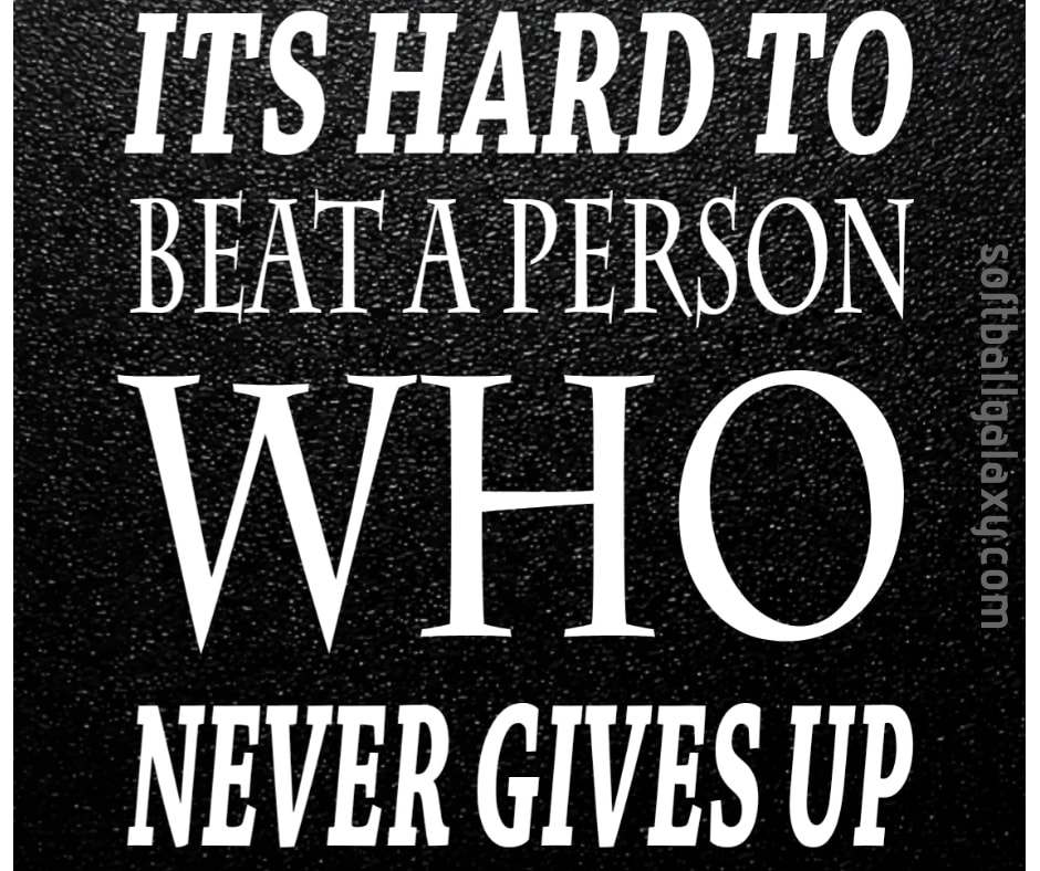 Never Gives Up Fastpitch Softball Quote