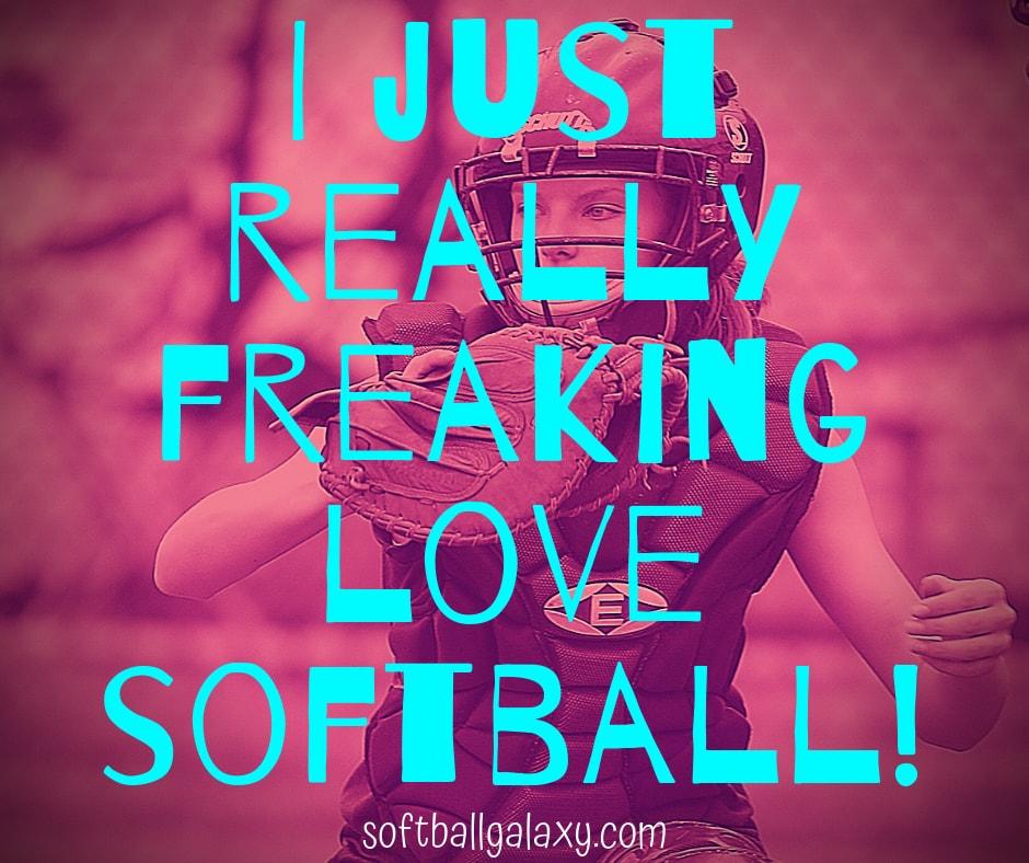 I Just Love Softball Quote